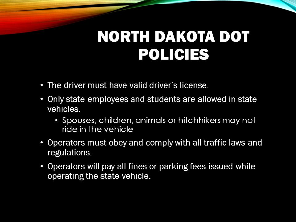 NORTH DAKOTA DOT POLICIES The driver must have valid drivers license.