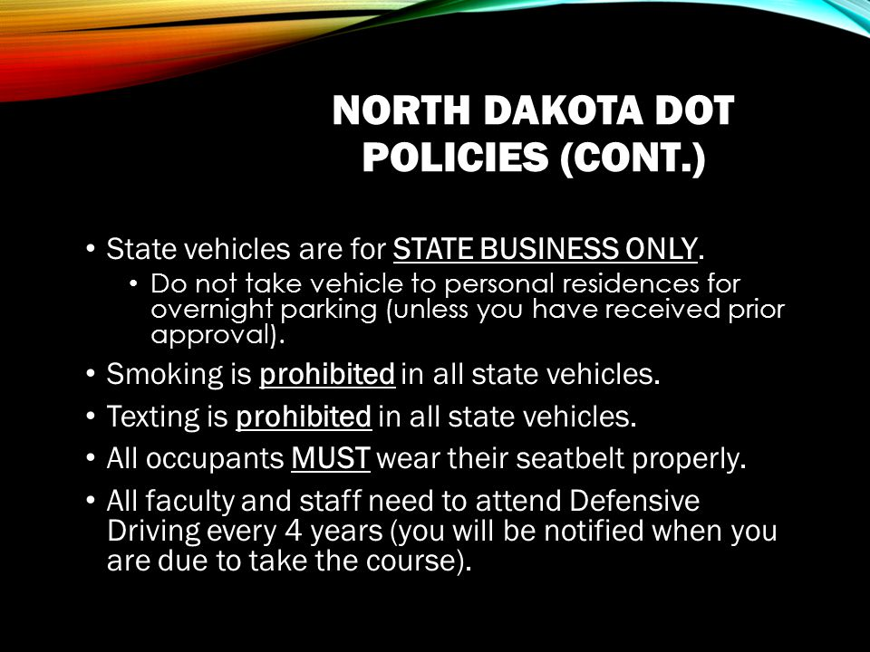NORTH DAKOTA DOT POLICIES (CONT.) State vehicles are for STATE BUSINESS ONLY.