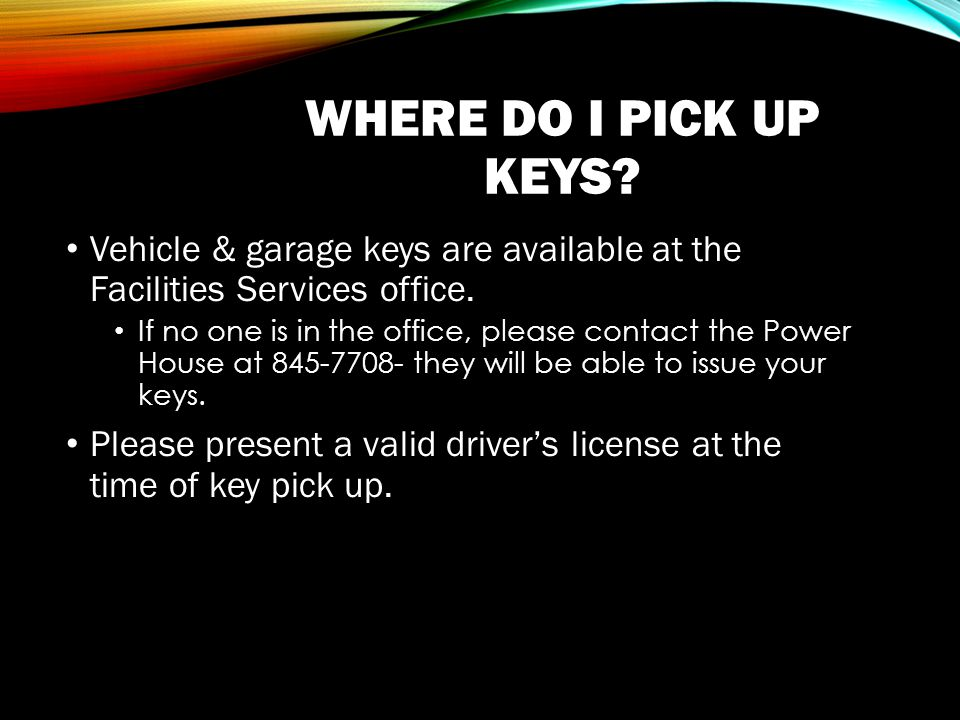 WHERE DO I PICK UP KEYS. Vehicle & garage keys are available at the Facilities Services office.