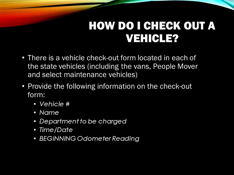HOW DO I CHECK OUT A VEHICLE.