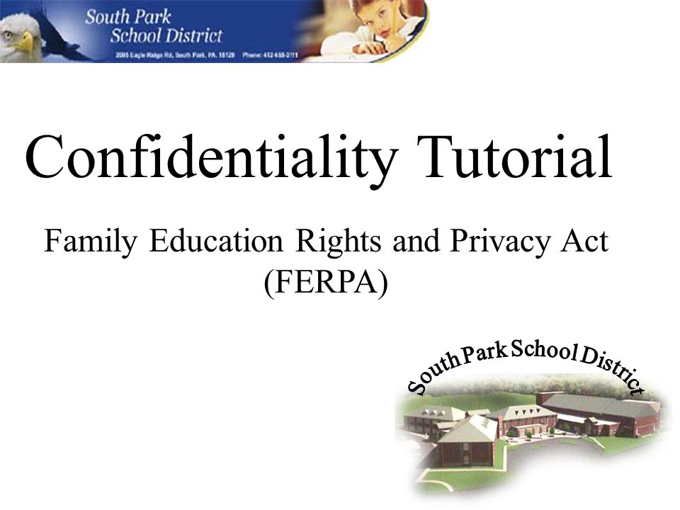 Confidentiality Tutorial Family Education Rights and Privacy Act (FERPA)