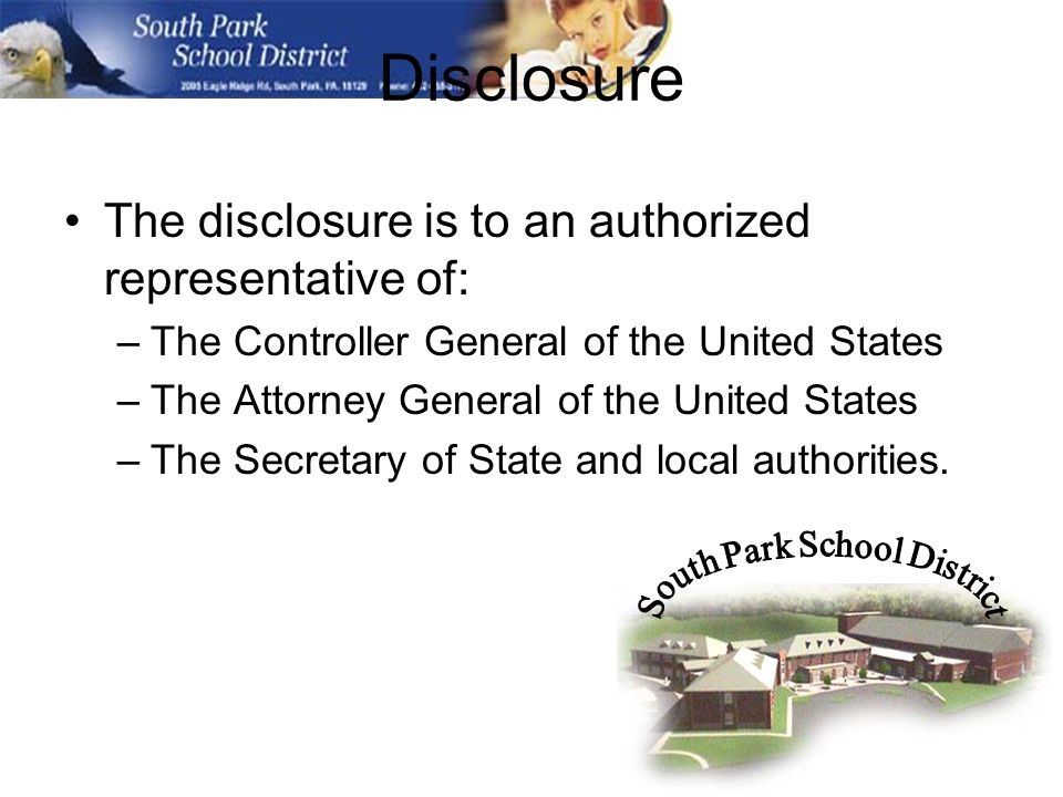 Disclosure The disclosure is to an authorized representative of: –The Controller General of the United States –The Attorney General of the United States –The Secretary of State and local authorities.