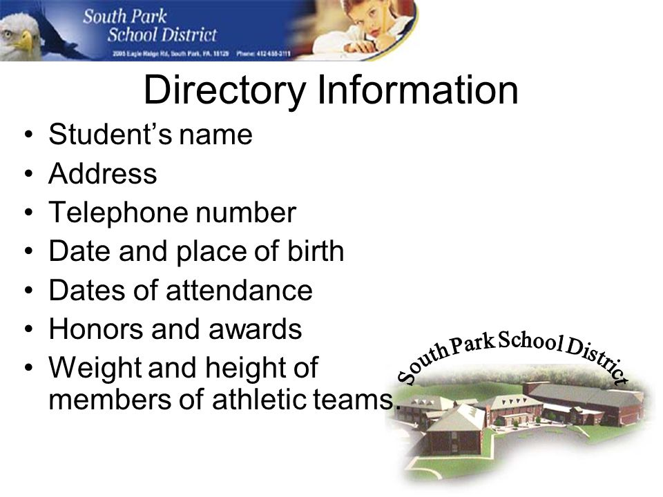 Directory Information Students name Address Telephone number Date and place of birth Dates of attendance Honors and awards Weight and height of members of athletic teams.