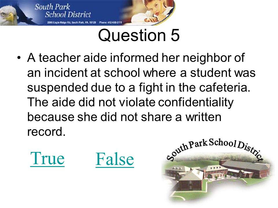 Question 5 A teacher aide informed her neighbor of an incident at school where a student was suspended due to a fight in the cafeteria.