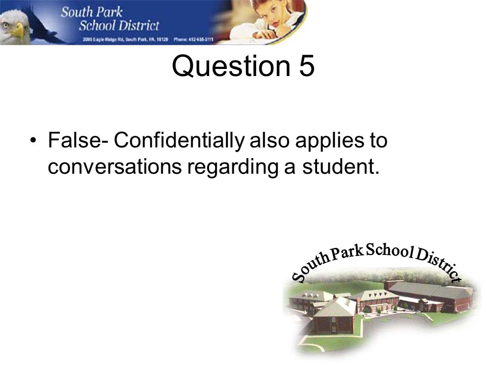 Question 5 False- Confidentially also applies to conversations regarding a student.