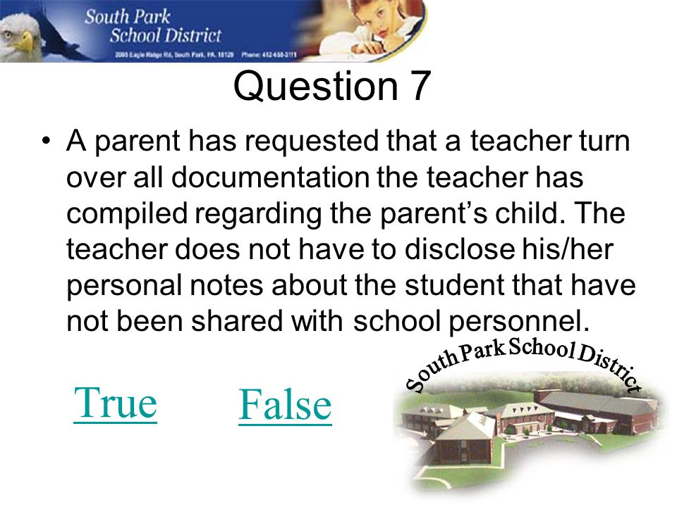 Question 7 A parent has requested that a teacher turn over all documentation the teacher has compiled regarding the parents child.
