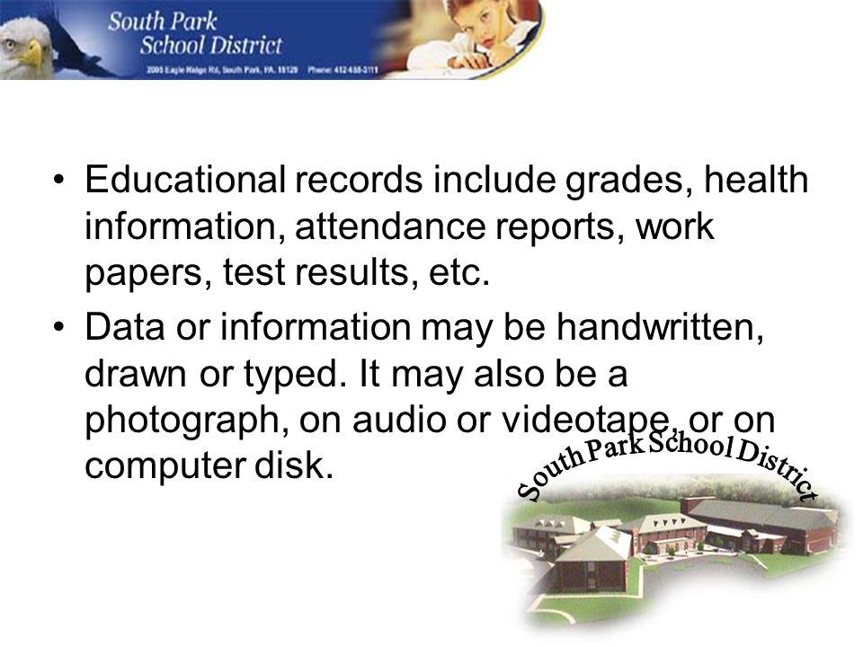 Educational records include grades, health information, attendance reports, work papers, test results, etc.