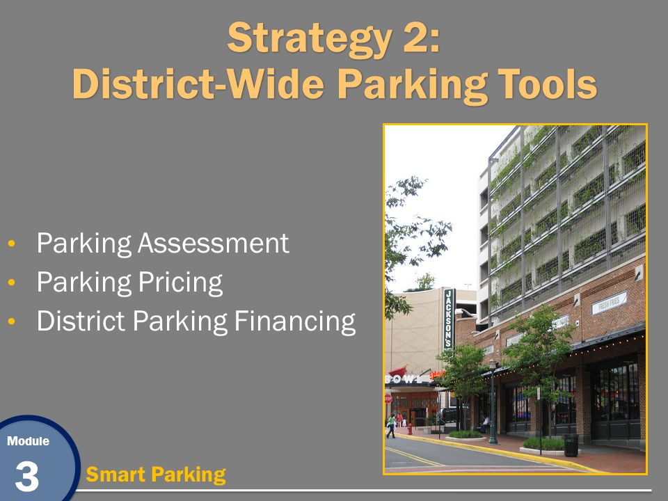 Module 3 Smart Parking Strategy 2: District-Wide Parking Tools Parking Assessment Parking Pricing District Parking Financing