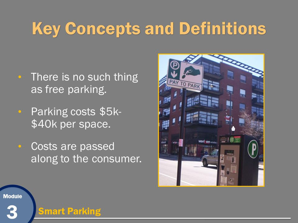 Module 3 Smart Parking Key Concepts and Definitions There is no such thing as free parking.
