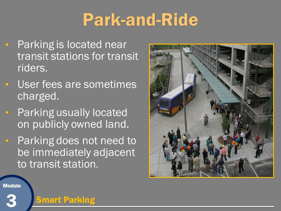Module 3 Smart ParkingPark-and-Ride Parking is located near transit stations for transit riders.