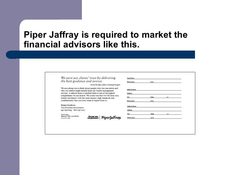 Piper Jaffray is required to market the financial advisors like this.