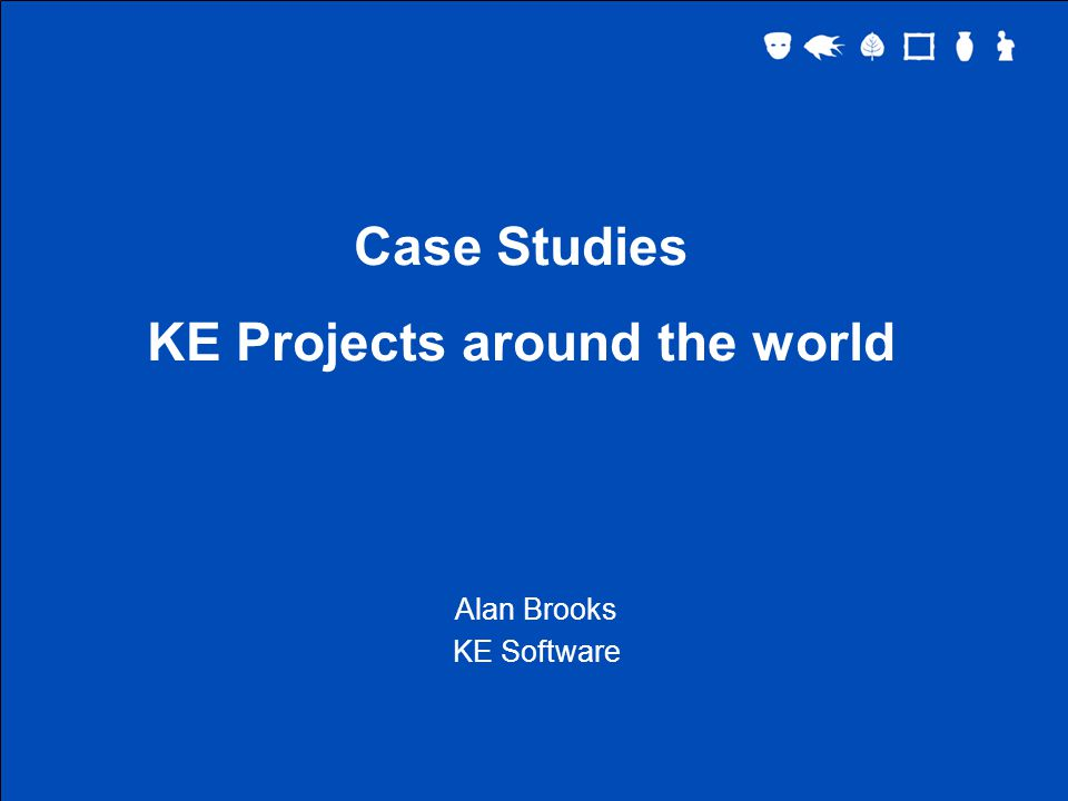 Case Studies KE Projects around the world Alan Brooks KE Software