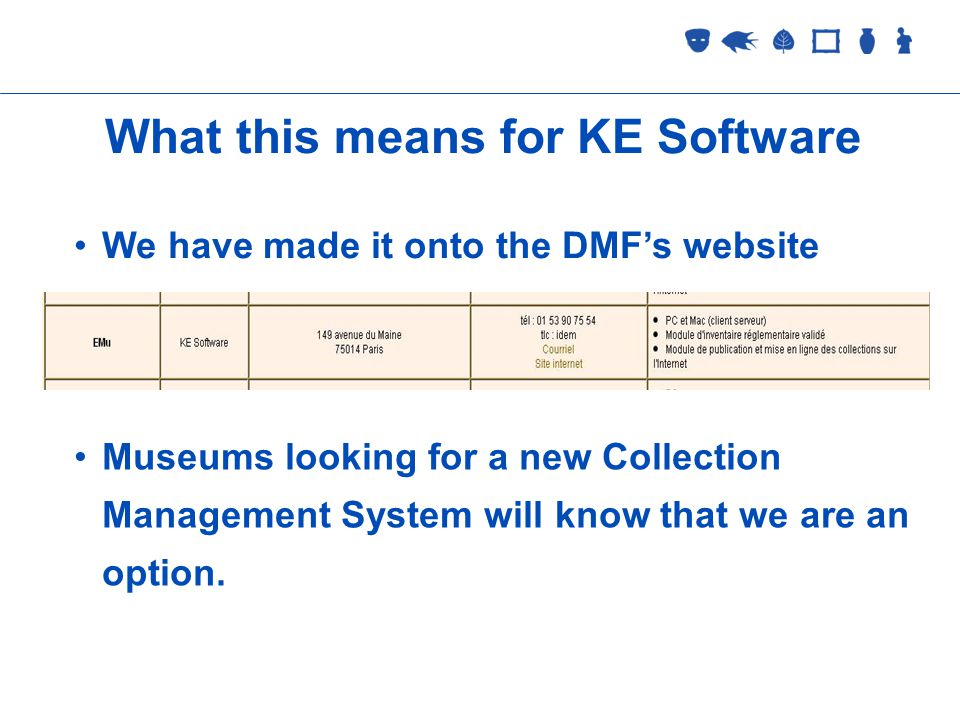 Collections Management 2 September 2005 What this means for KE Software We have made it onto the DMFs website Museums looking for a new Collection Management System will know that we are an option.