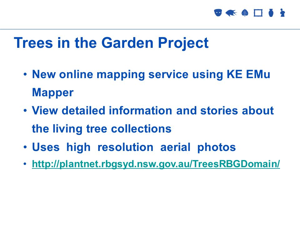 Collections Management 2 September 2005 Trees in the Garden Project New online mapping service using KE EMu Mapper View detailed information and stories about the living tree collections Uses high resolution aerial photos