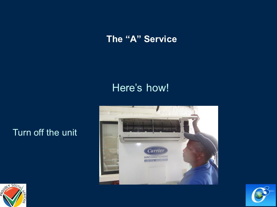Turn off the unit Heres how! The A Service