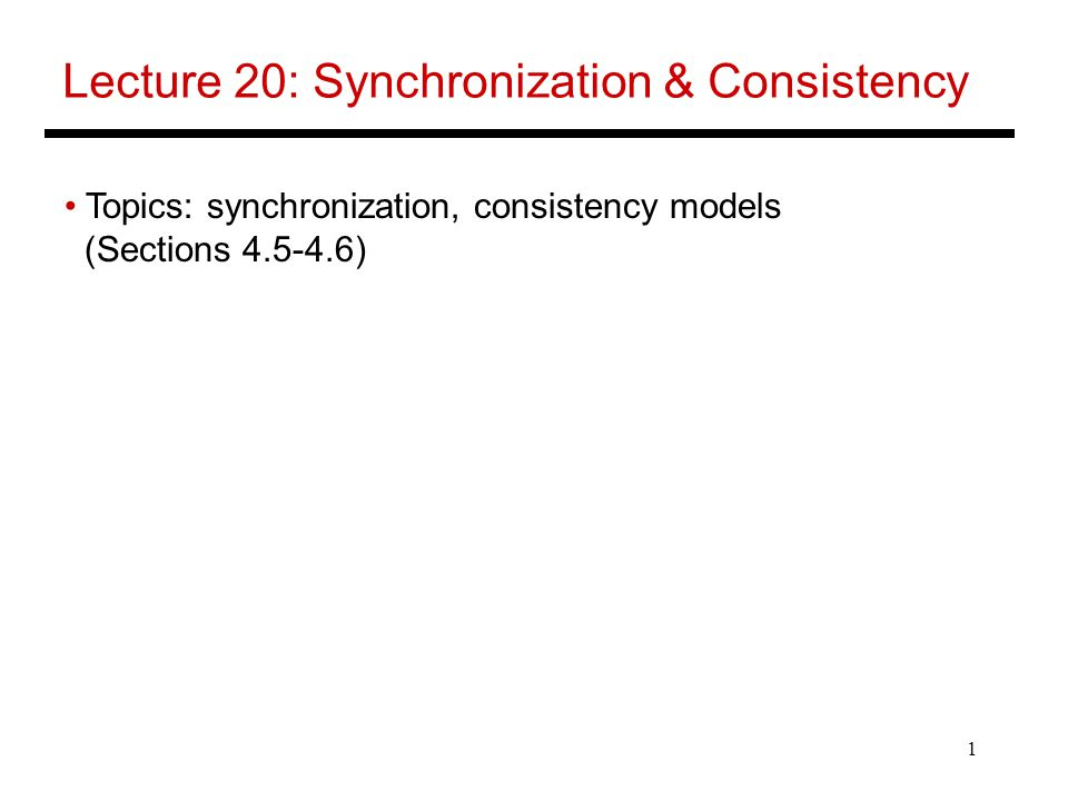 1 Lecture 20: Synchronization & Consistency Topics: synchronization, consistency models (Sections )