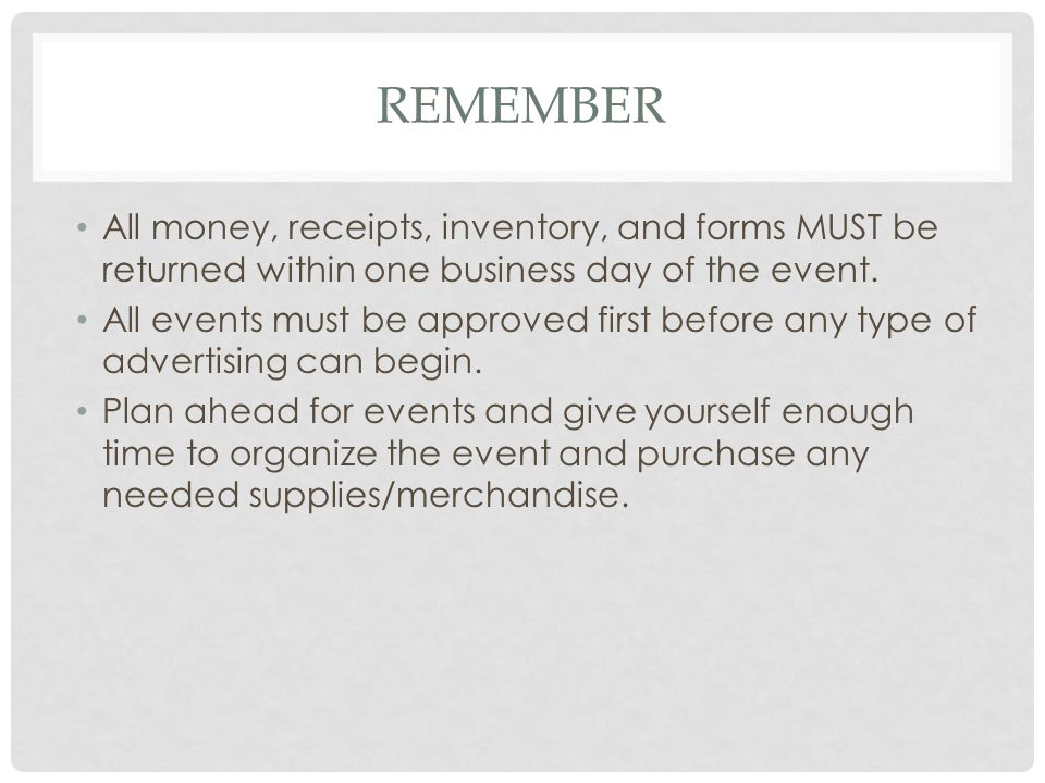 REMEMBER All money, receipts, inventory, and forms MUST be returned within one business day of the event.