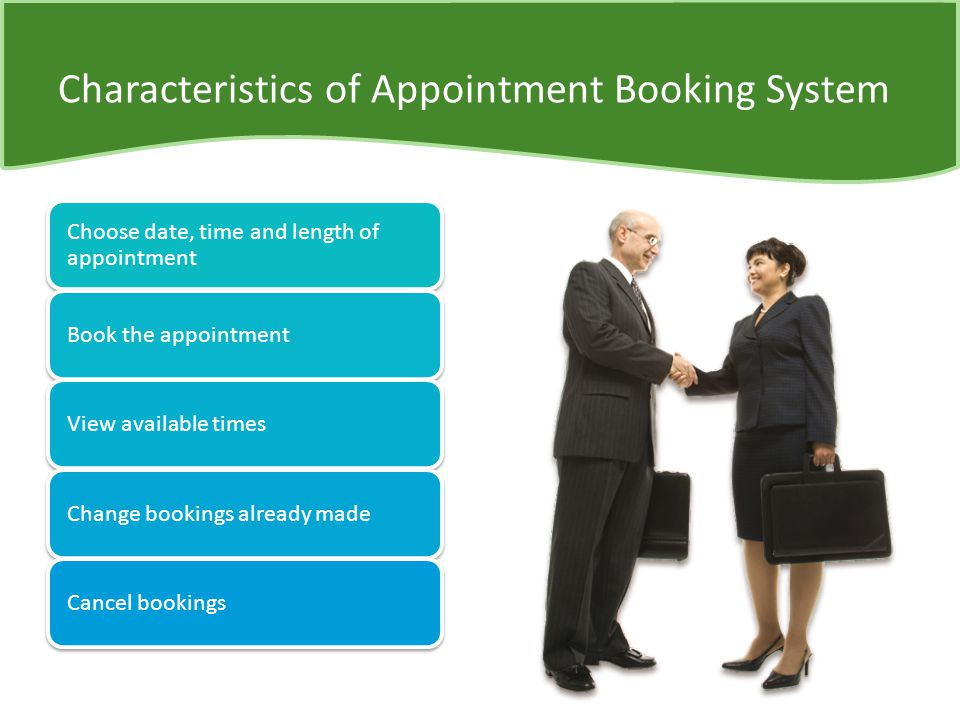 Characteristics of Appointment Booking System Choose date, time and length of appointment Book the appointmentView available timesChange bookings already madeCancel bookings