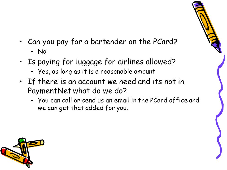 Can you pay for a bartender on the PCard. –No Is paying for luggage for airlines allowed.