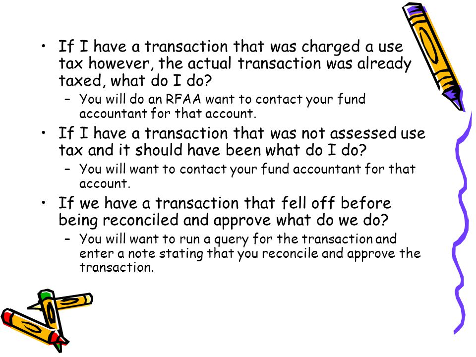 If I have a transaction that was charged a use tax however, the actual transaction was already taxed, what do I do.