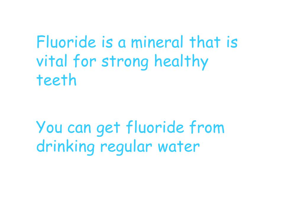 Fluoride is a mineral that is vital for strong healthy teeth You can get fluoride from drinking regular water