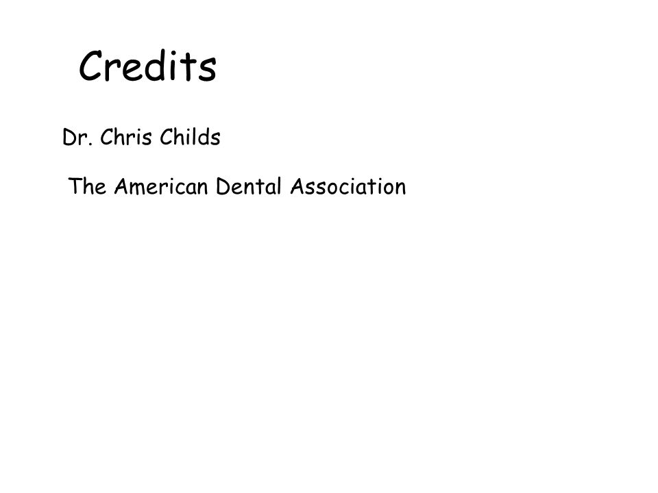 Credits Dr. Chris Childs The American Dental Association