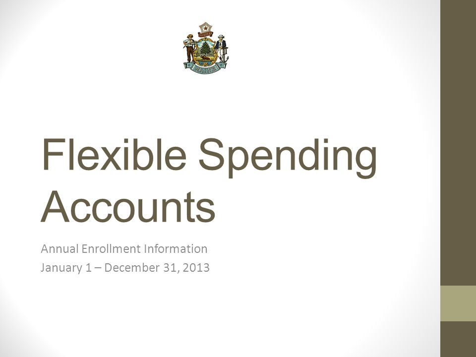 Flexible Spending Accounts Annual Enrollment Information January 1 – December 31, 2013