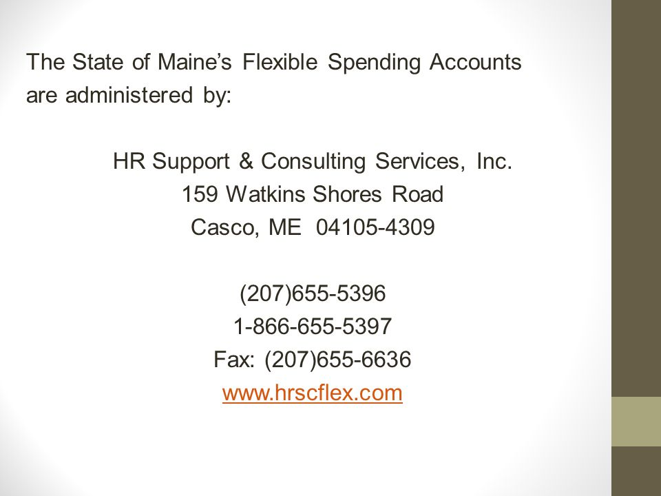 The State of Maines Flexible Spending Accounts are administered by: HR Support & Consulting Services, Inc.