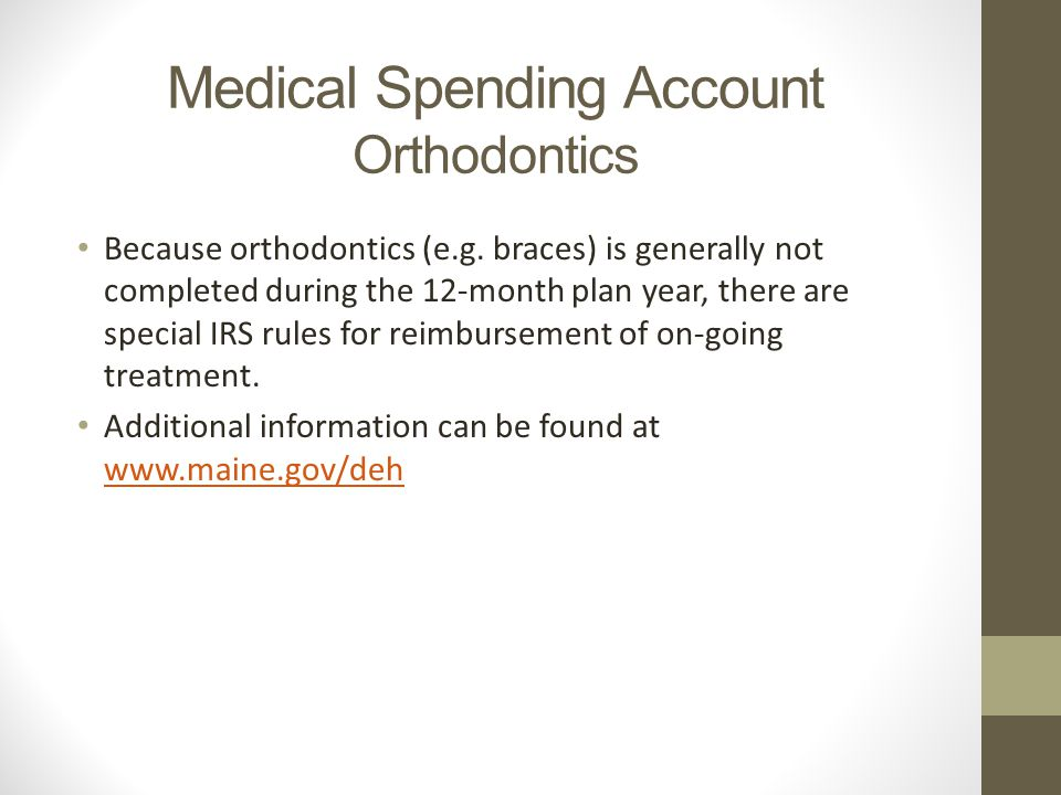 Medical Spending Account Orthodontics Because orthodontics (e.g.