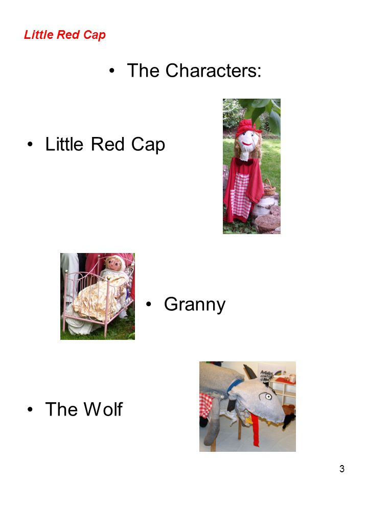 3 Little Red Cap The Characters: Little Red Cap Granny The Wolf