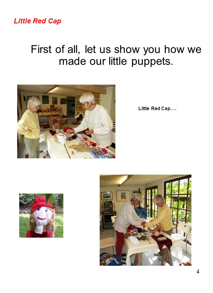 4 Little Red Cap First of all, let us show you how we made our little puppets. Little Red Cap….