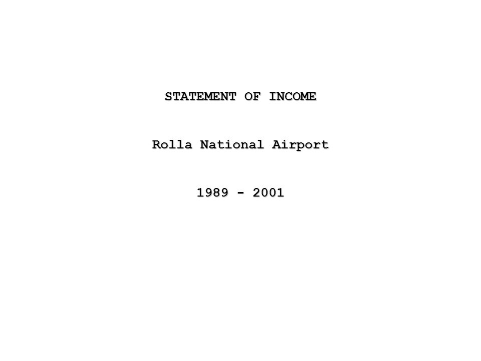 STATEMENT OF INCOME Rolla National Airport 1989 - 2001