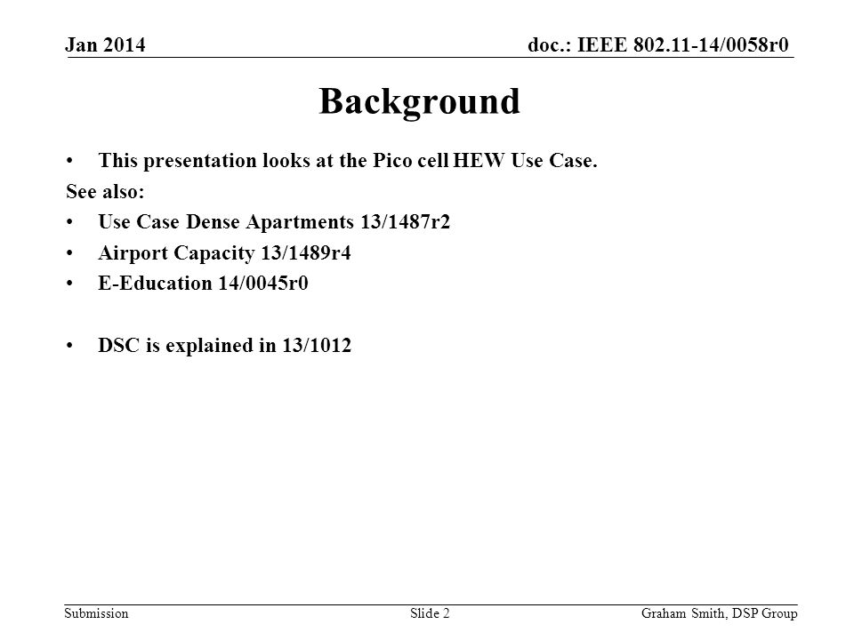 doc.: IEEE /0058r0 Submission Background This presentation looks at the Pico cell HEW Use Case.