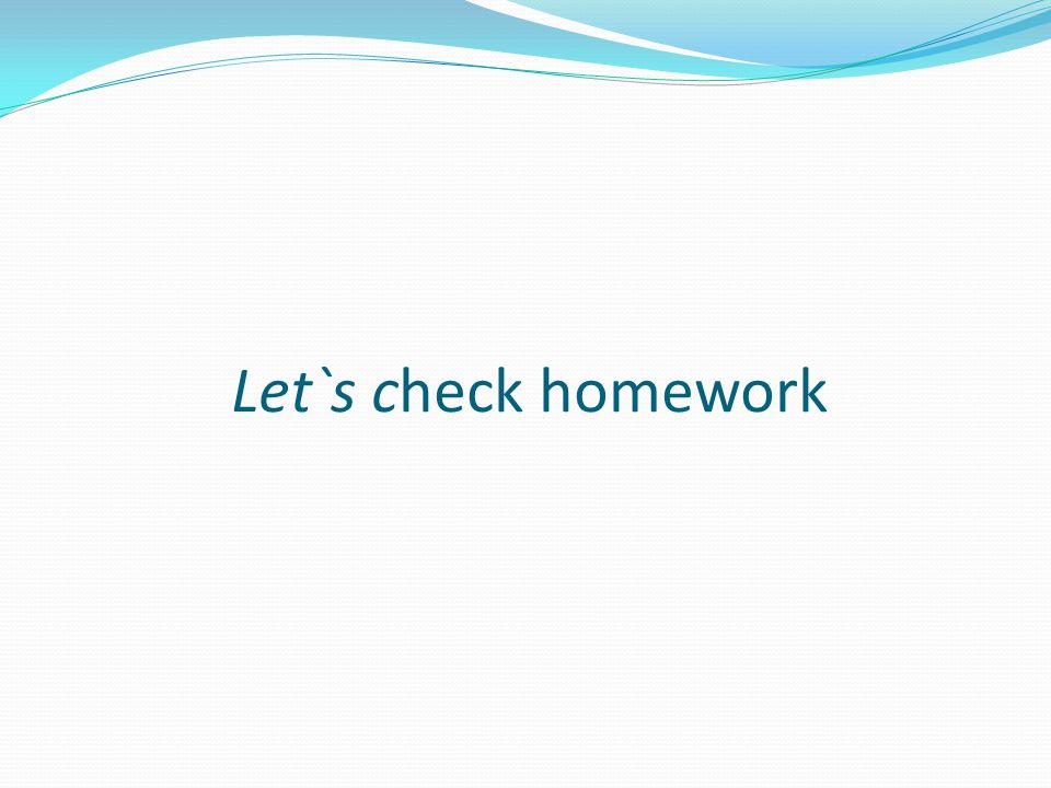 Let`s check homework