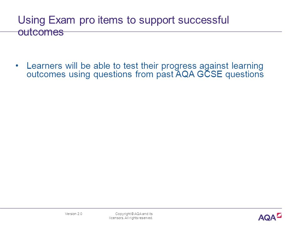 Using Exam pro items to support successful outcomes Version 2.0 Copyright © AQA and its licensors.