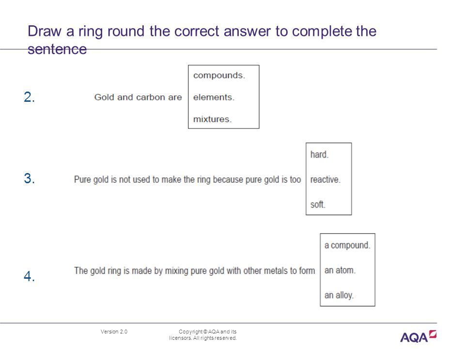 Draw a ring round the correct answer to complete the sentence Version 2.0 Copyright © AQA and its licensors.