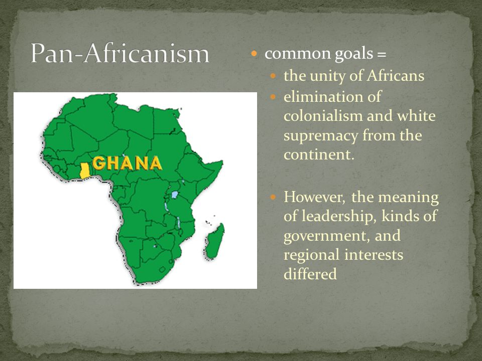common goals = the unity of Africans elimination of colonialism and white supremacy from the continent.