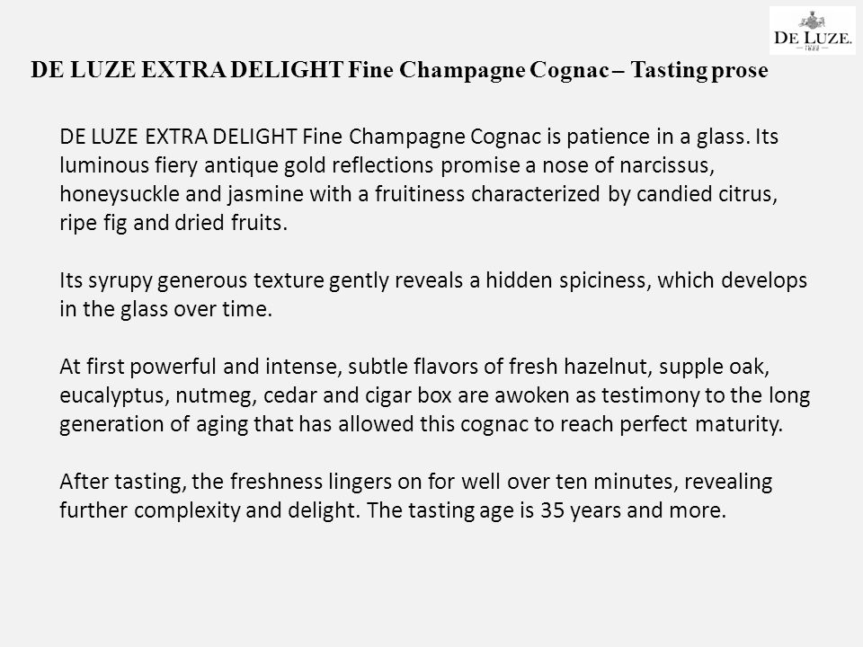 DE LUZE EXTRA DELIGHT Fine Champagne Cognac – Tasting prose DE LUZE EXTRA DELIGHT Fine Champagne Cognac is patience in a glass.