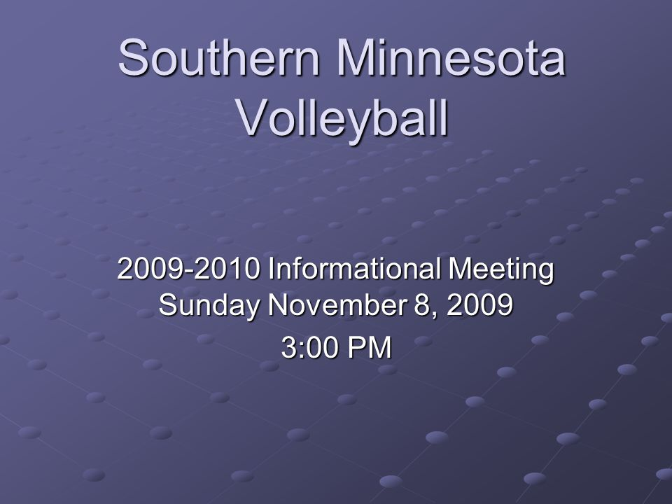Southern Minnesota Volleyball Informational Meeting Sunday November 8, :00 PM