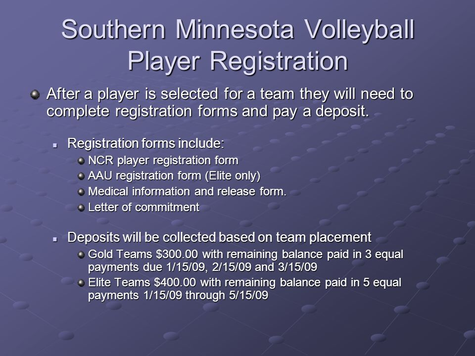 Southern Minnesota Volleyball Player Registration After a player is selected for a team they will need to complete registration forms and pay a deposit.