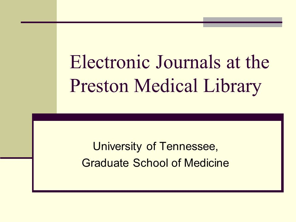 Electronic Journals at the Preston Medical Library University of Tennessee, Graduate School of Medicine