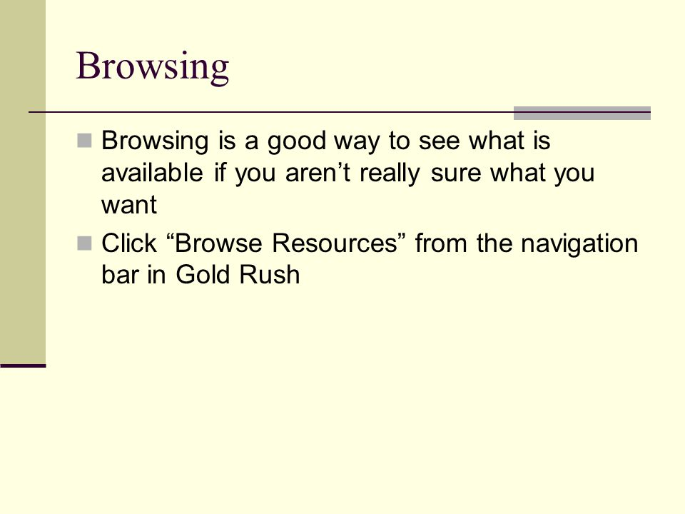 Browsing Browsing is a good way to see what is available if you arent really sure what you want Click Browse Resources from the navigation bar in Gold Rush