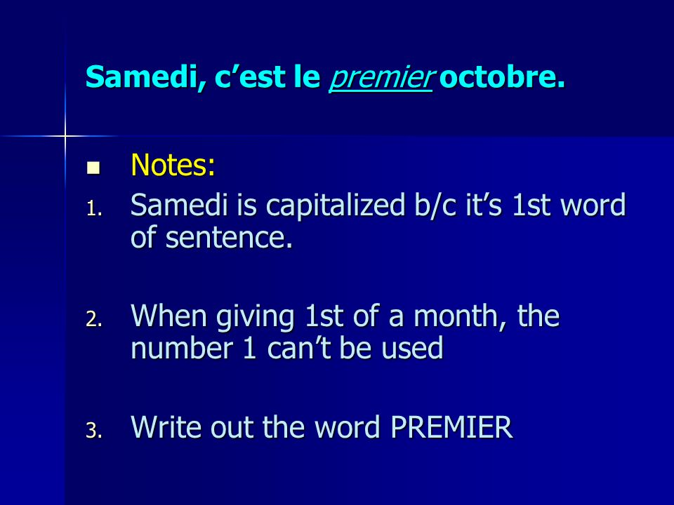 Samedi, cest le premier octobre. Notes: 1. S amedi is capitalized b/c its 1st word of sentence.