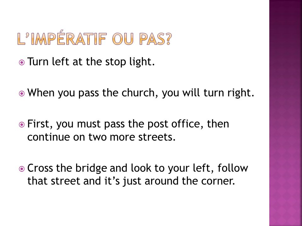 Turn left at the stop light. When you pass the church, you will turn right.