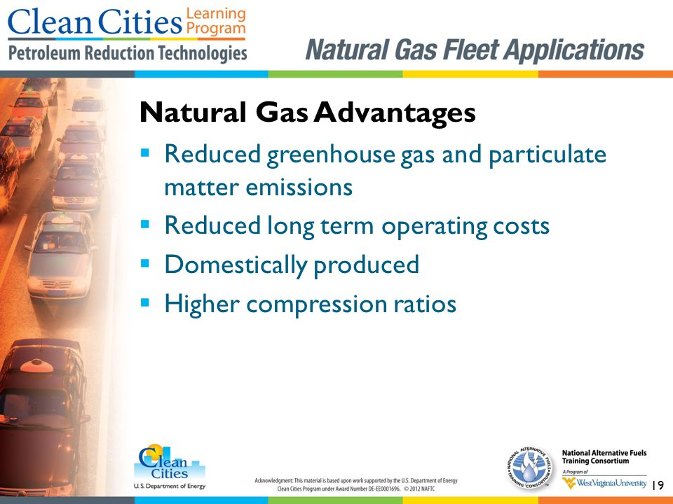 19 Reduced greenhouse gas and particulate matter emissions Reduced long term operating costs Domestically produced Higher compression ratios Natural Gas Advantages