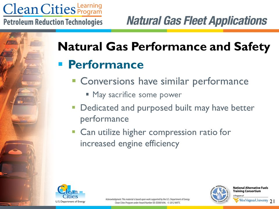 21 Performance Conversions have similar performance May sacrifice some power Dedicated and purposed built may have better performance Can utilize higher compression ratio for increased engine efficiency Natural Gas Performance and Safety