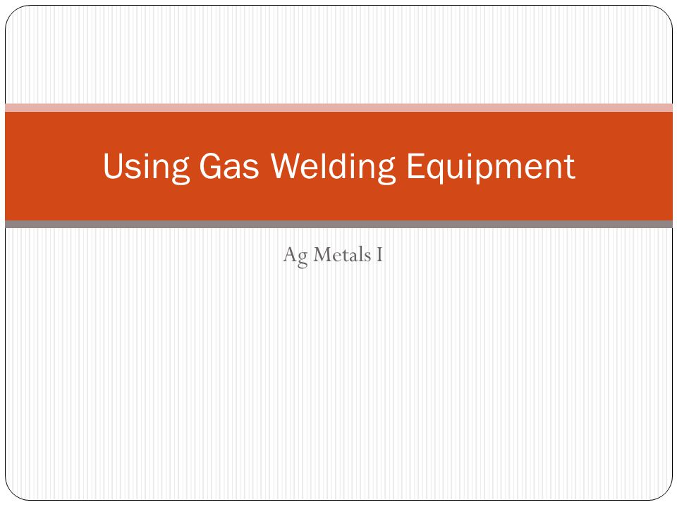 Ag Metals I Using Gas Welding Equipment