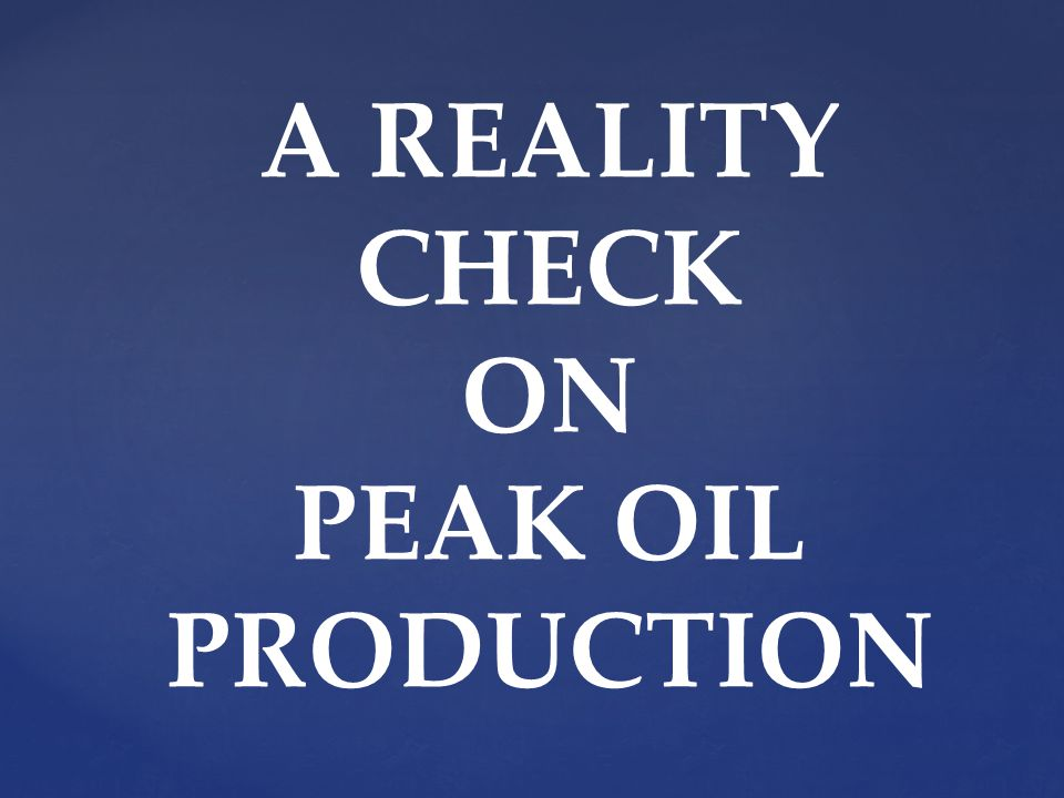 A REALITY CHECK ON PEAK OIL PRODUCTION