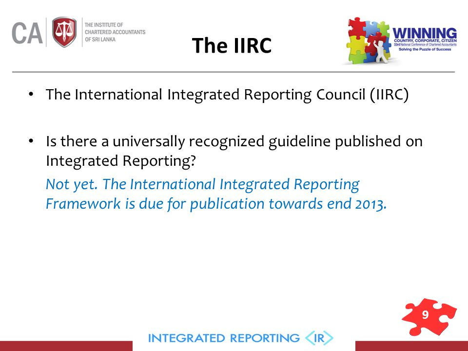 9 The IIRC The International Integrated Reporting Council (IIRC) Is there a universally recognized guideline published on Integrated Reporting.