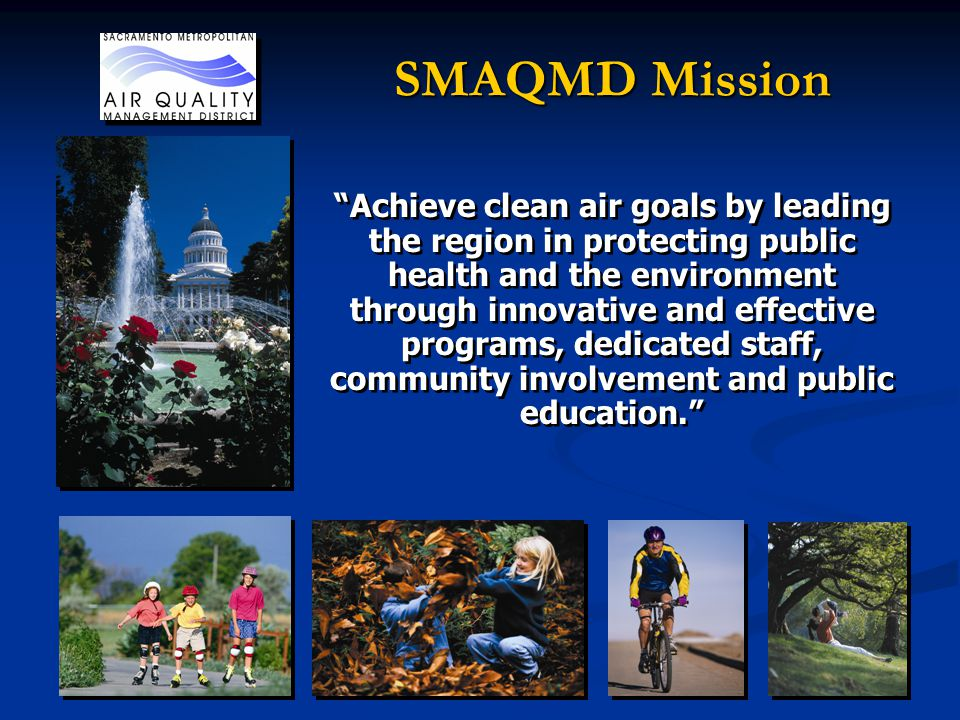 Achieve clean air goals by leading the region in protecting public health and the environment through innovative and effective programs, dedicated staff, community involvement and public education.